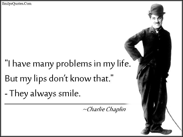 EmilysQuotes.Com - problems, life, smile, positive, inspirational, amazing, Charlie Chaplin