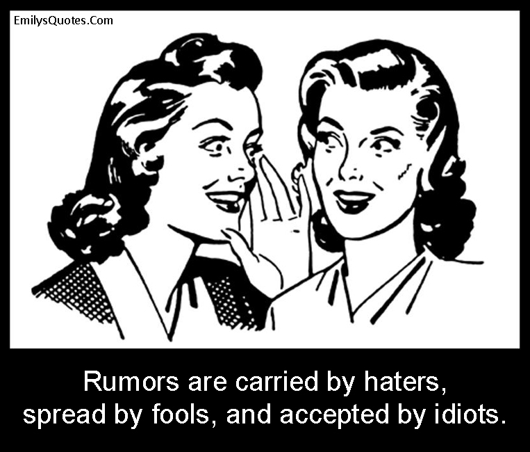 EmilysQuotes.Com - rumors, gossip, haters, fools, idiots, funny, truth, understanding, unknown