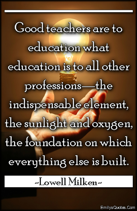 EmilysQuotes.Com - teacher, education, sunlight, oxygen, foundation, intelligent, Lowell Milken