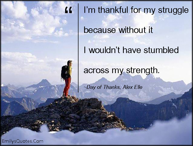 EmilysQuotes.Com - thankful, struggle, pain, strength, inspirational, motivational, amazing, Day of Thanks, Alex Elle