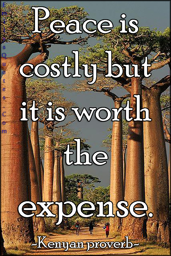 EmilysQuotes.Com - wisdom, peace, costly, expense, Kenyan proverb