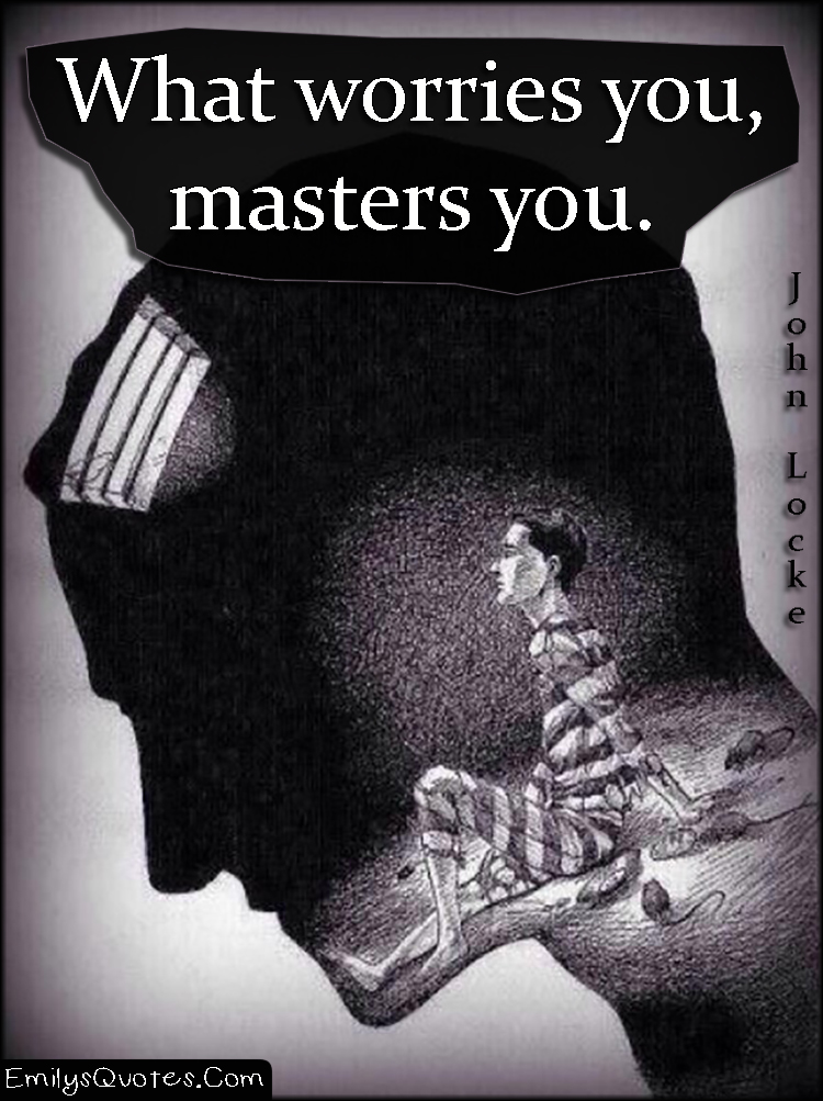 EmilysQuotes.Com - wisdom, truth, worry, consequences, threat, John Locke