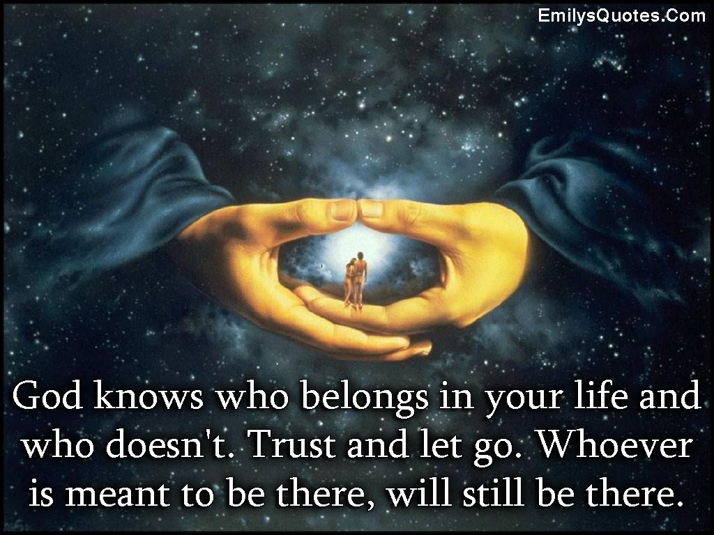 EmilysQuotes.Com - God, know, life, trust, let go, inspirational, amazing, positive, faith, unknown