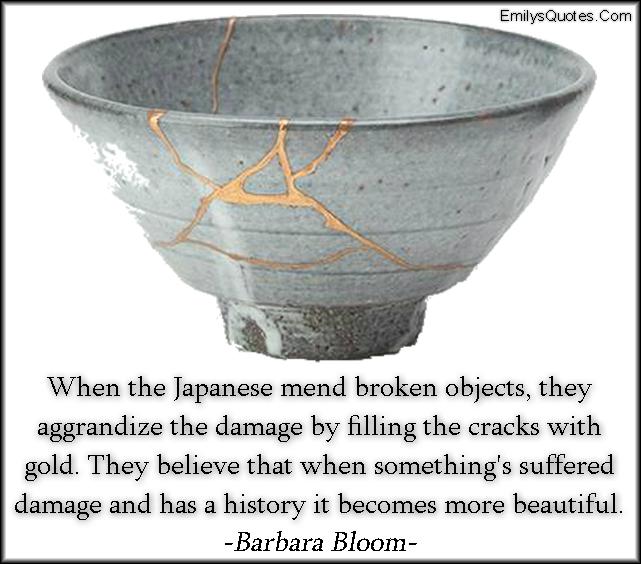 EmilysQuotes.Com - Japanese, mend, gold, believe, suffer, pain, damage, history, past, beautiful, understanding, wisdom, Barbara Bloom