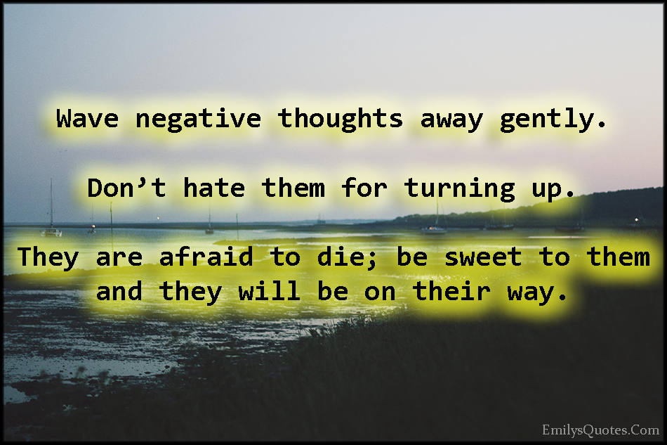 EmilysQuotes.Com - advice, relationship, life, positive, negative thoughts, hate, feelings, fear, death, unknown