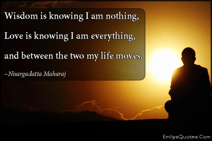 EmilysQuotes.Com - amazing, great, wisdom, knowing, nothing, love, everything, inspirational, life, Nisargadatta Maharaj
