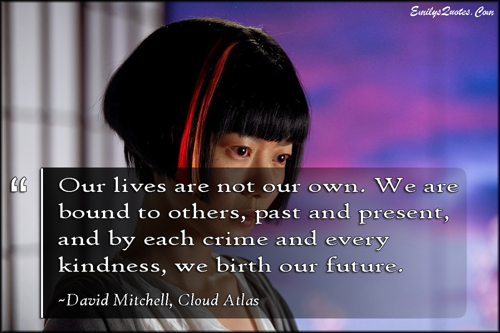 EmilysQuotes.Com - amazing, life, bound, connected, past, present, crime, kindness, future, birth, inspirational, wisdom, David Mitchell, Cloud Atlas