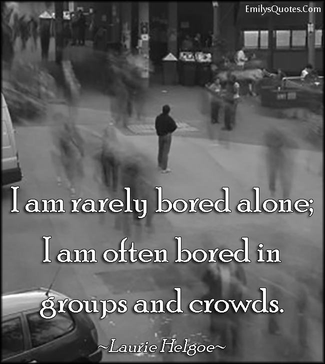 Com   Bored, Alone, People, Feelings, Crowds, Experience,