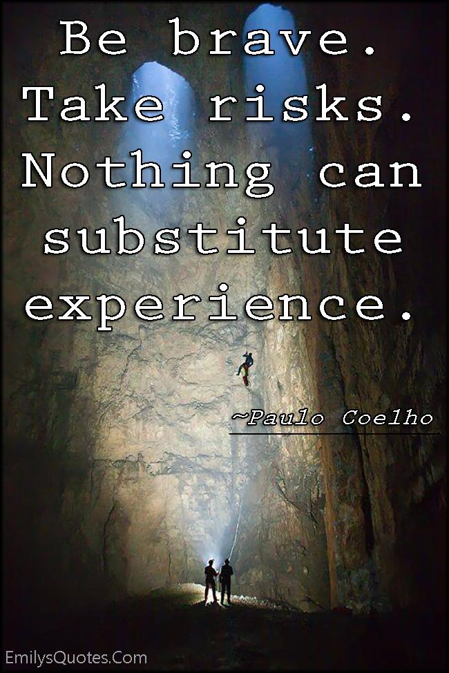 EmilysQuotes.Com - brave, courage, risks, experience, motivational, encouraging, inspirational, Paulo Coelho