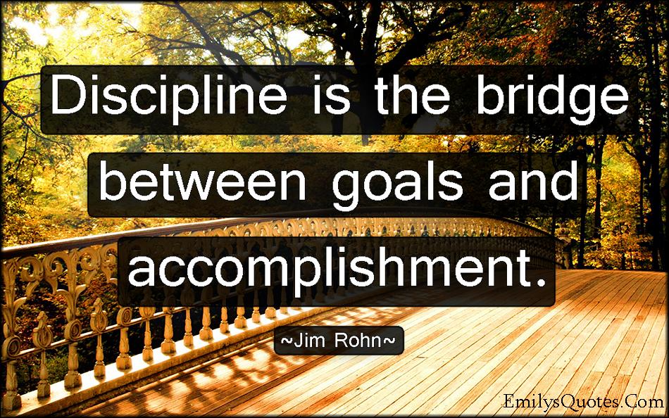 EmilysQuotes.Com - discipline, bridge, goals, accomplishment, intelligent, Jim Rohn