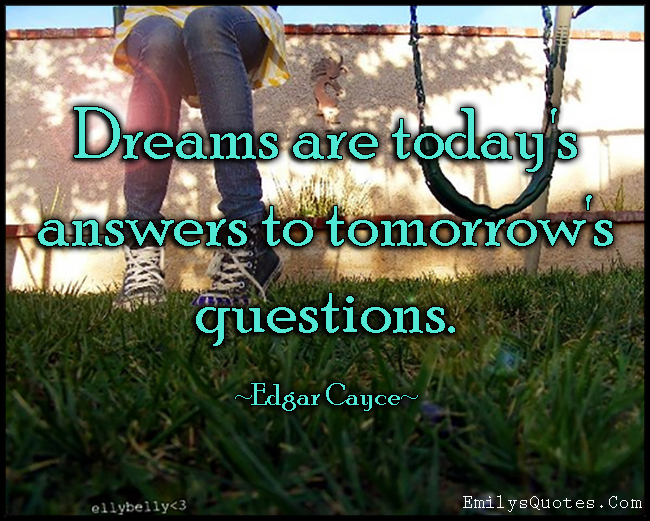 EmilysQuotes.Com - dreams, present, today, answers, tomorrow, future, questions, Edgar Cayce