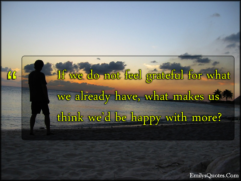 EmilysQuotes.Com - feel, grateful, thankful, think, happy, experience, unknown
