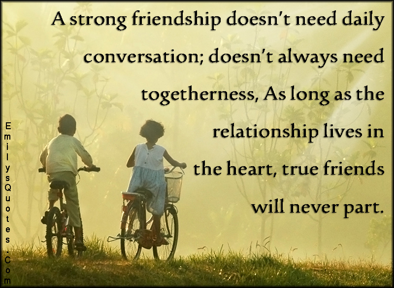 EmilysQuotes.Com - friendship, conversation, togetherness, relationship, heart, true friends, inspirational, unknown