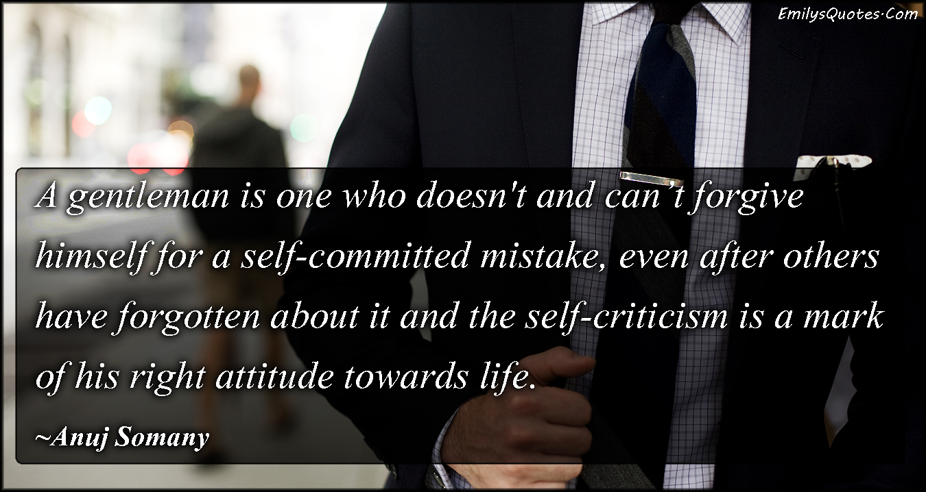 EmilysQuotes.Com - gentleman, forgive, mistake, forgetting, self-criticism, attitude, life, understanding, intelligent, Anuj Somany