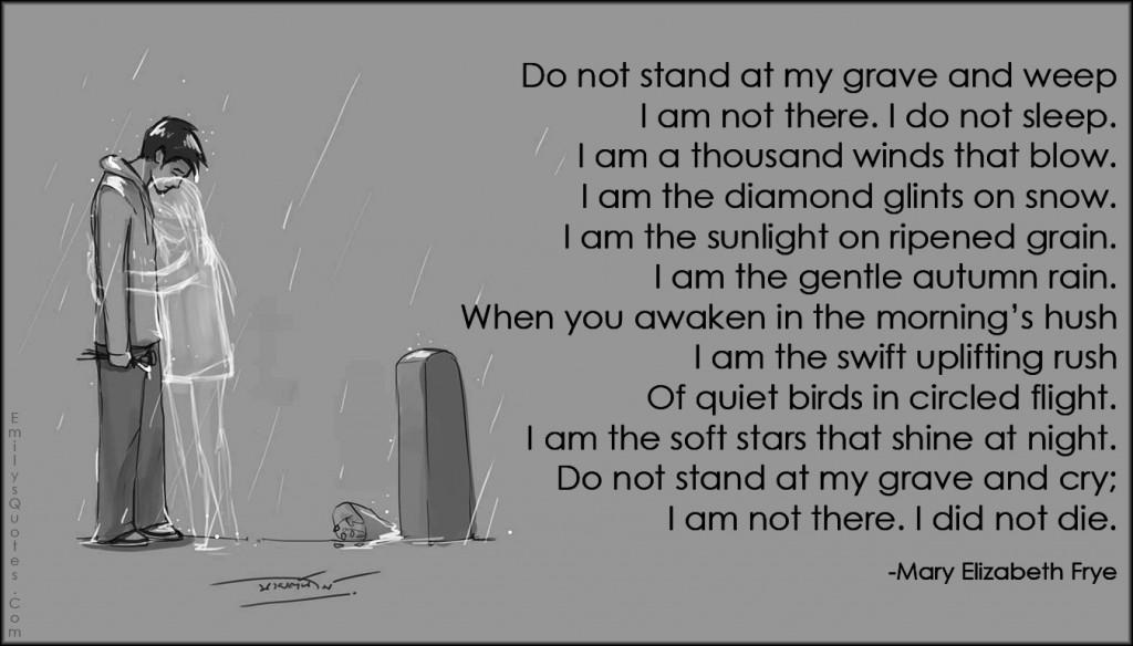 EmilysQuotes.Com - grave,death,cry,inspirational,motivational,amazing,great,poem,Mary Elizabeth Frye,quote
