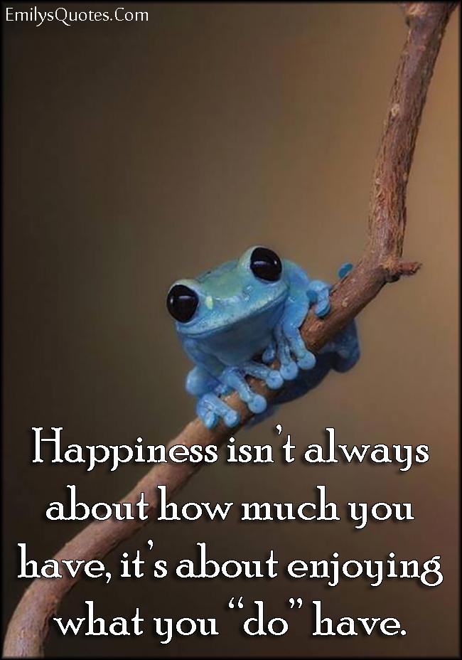 EmilysQuotes.Com - happiness, enjoy, positive, inspirational, attitude, life, unknown