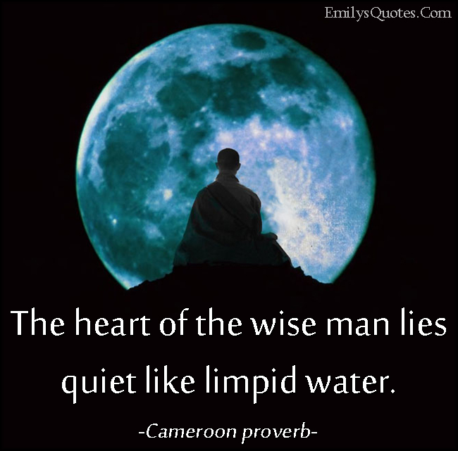 EmilysQuotes.Com - heart, wisdom, quiet, limpid water, inspirational, African proverb, Cameroon proverb