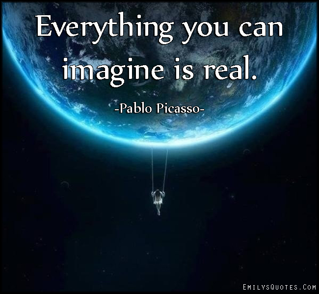 Everything You Can Imagine Is Real Essay