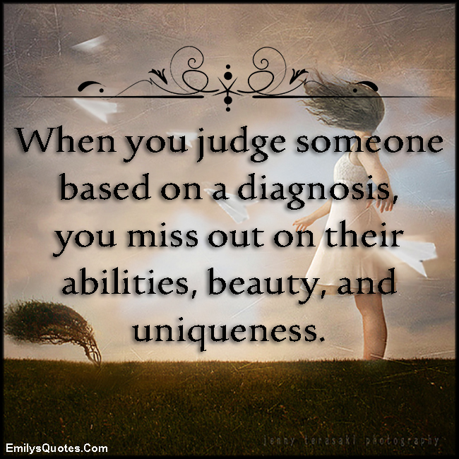 EmilysQuotes.Com - judge, diagnosis, missing, abilities, beauty, uniqueness, being different, understanding, consequences, unknown