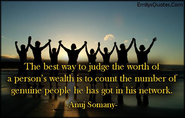 EmilysQuotes.Com - judge, worth, wealth, genuine people, network, friendship, understanding, Anuj Somany