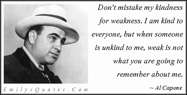 EmilysQuotes.Com - kindness, weakness, remember, understanding, motivational, strength,  Al Capone