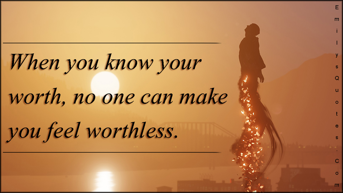 EmilysQuotes.Com - know, worth, feel, worthless, positive, inspirational, motivational, unknown
