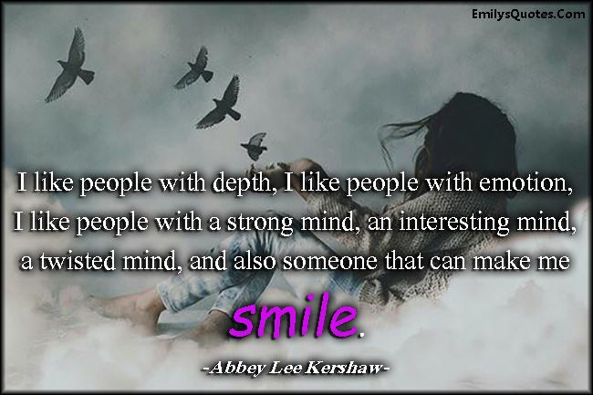 EmilysQuotes.Com - like, people, depth, emtion, feelings, strong mind, interesting mind, twisted mind, smile, positive, inspirational, Abbey Lee Kershaw