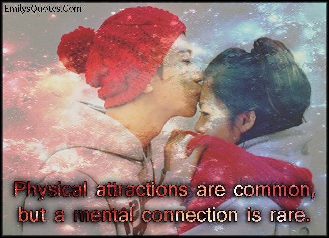 EmilysQuotes.Com - love, physical attraction, mental connection, common, rare, inspirational, unknown