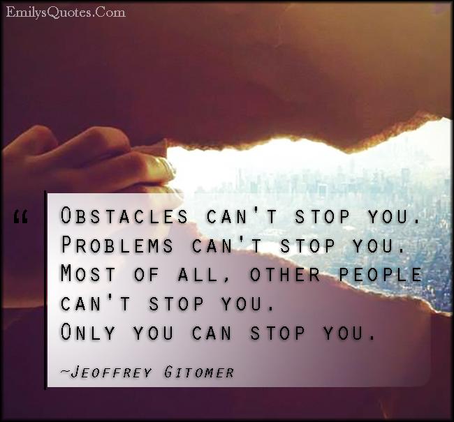 EmilysQuotes.Com - obstacles, problems, people, truth, stop, motivational, inspirational, encouraging, Jeoffrey Gitomer