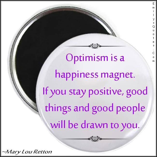 EmilysQuotes.Com - optimism, happiness, magnet, positive, people, Mary Lou Retton