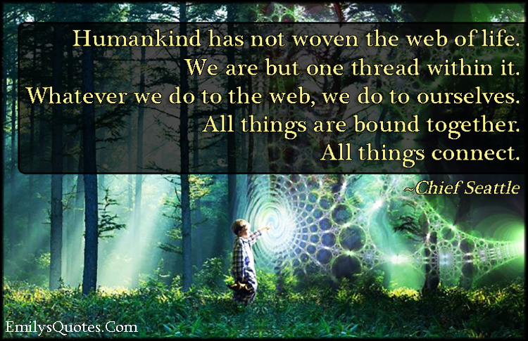 EmilysQuotes.Com - people, humankind, web of life, thread, understanding, life, karma, consequences, connected, bound, wisdom, inspirational, Chief Seattle, Native American Proverb