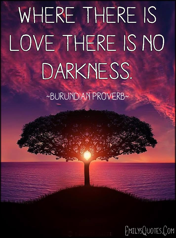 Where there is love there is no darkness popular inspirational com positive love darkness inspirational african proverb burundian altavistaventures Images