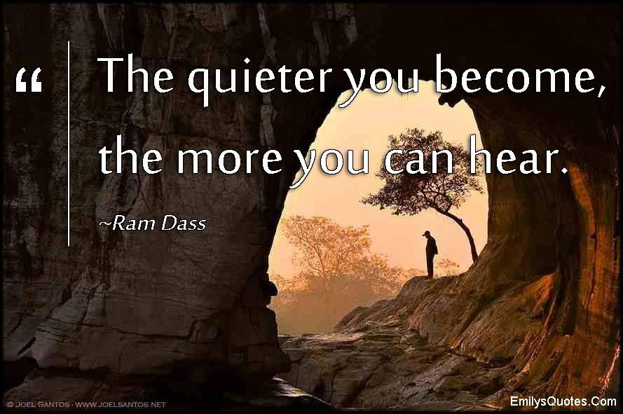 EmilysQuotes.Com - quiet, silence, understanding, wisdom, hear, experience, Ram Dass