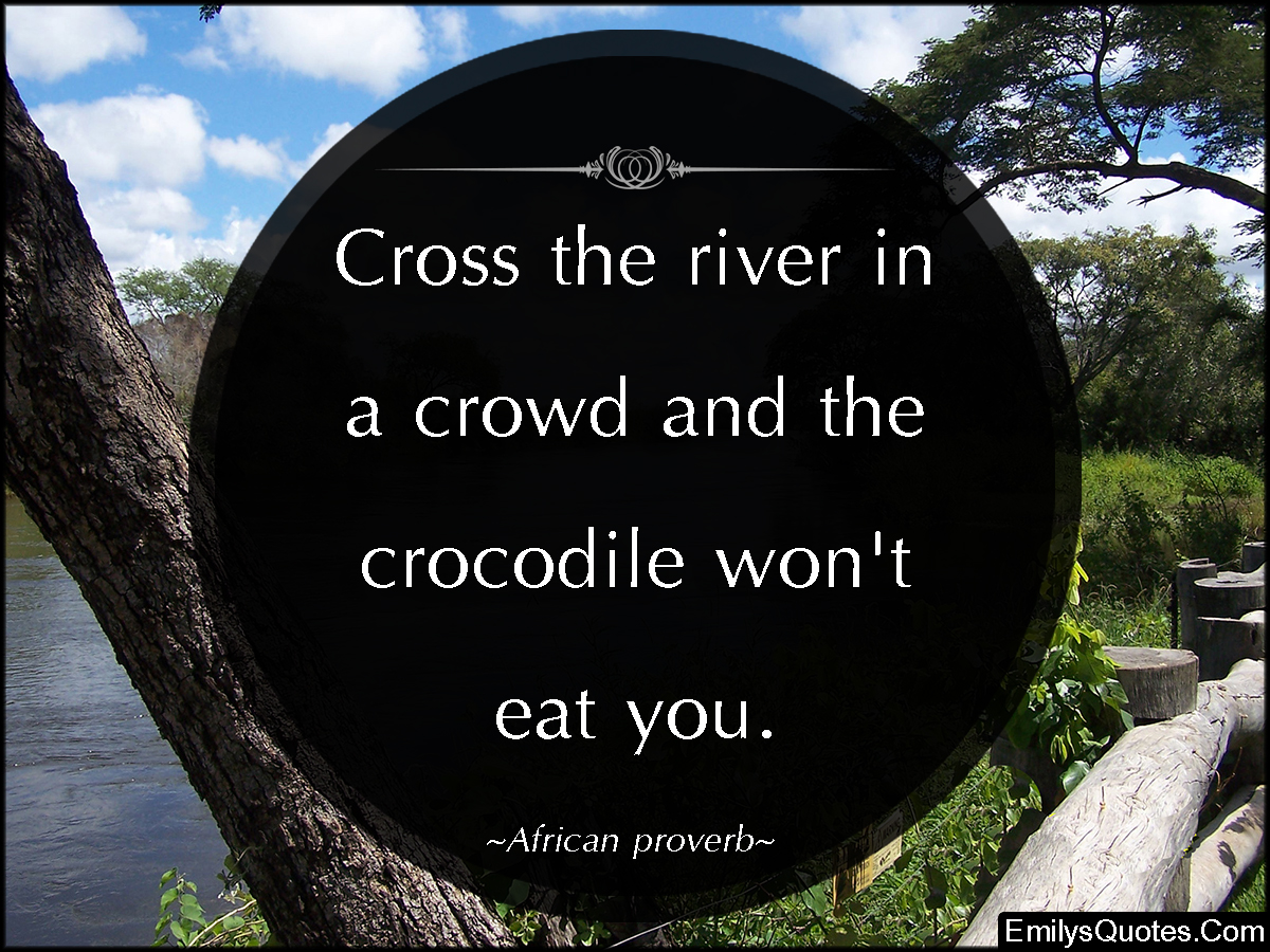 EmilysQuotes.Com - river, crowd, people, crocodile, wisdom, intelligent, threat, unity, African proverb