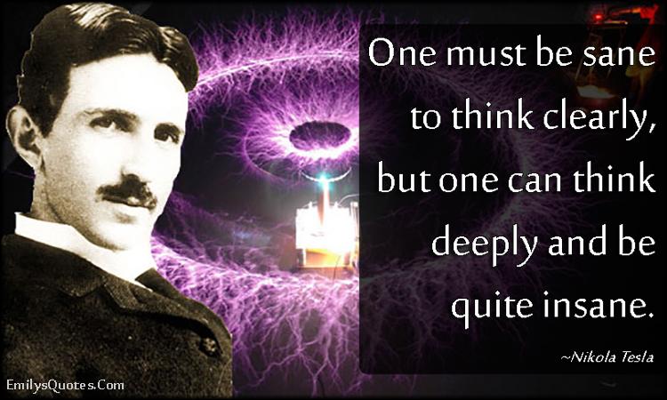 EmilysQuotes.Com - sane, think, think deeply, insane, wisdom, amazing, intelligent, Nikola Tesla