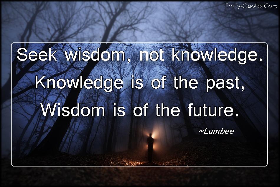 EmilysQuotes.Com - seek, wisdom, knowledge, past, future, great, Lumbee, Native American Proverb