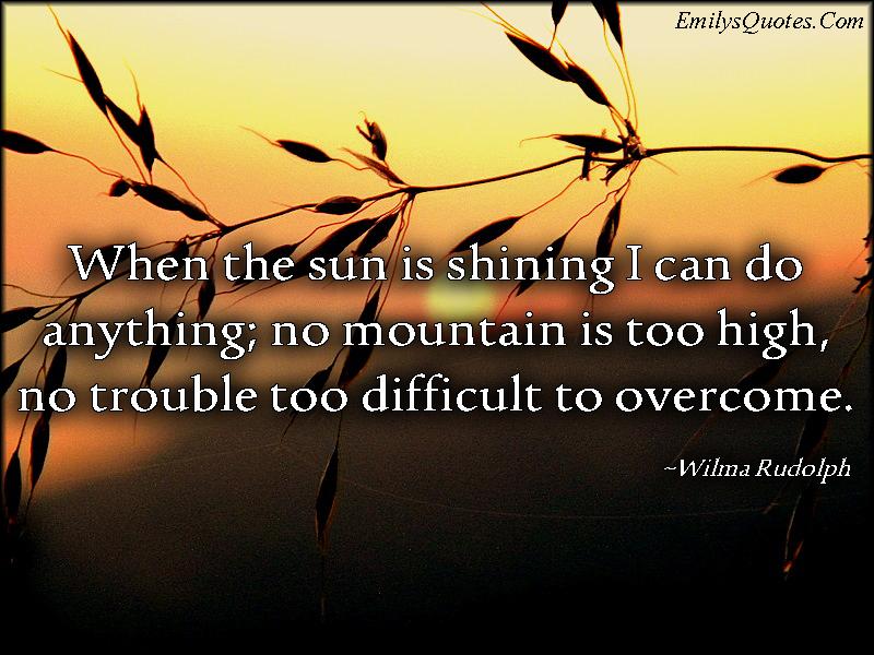 EmilysQuotes.Com - sun, shining, inspirational, motivational, trouble, overcome, encouraging, Wilma Rudolph