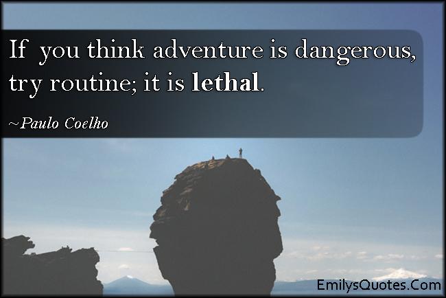 EmilysQuotes.Com - think, adventure, danger, threat, routine, lethal, understanding, Paulo Coelho