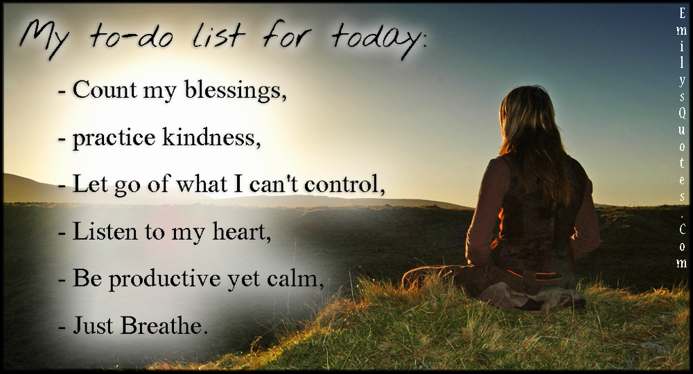 Just For Today Quotes New My Todo List For Today Count My Blessings Practice Kindness