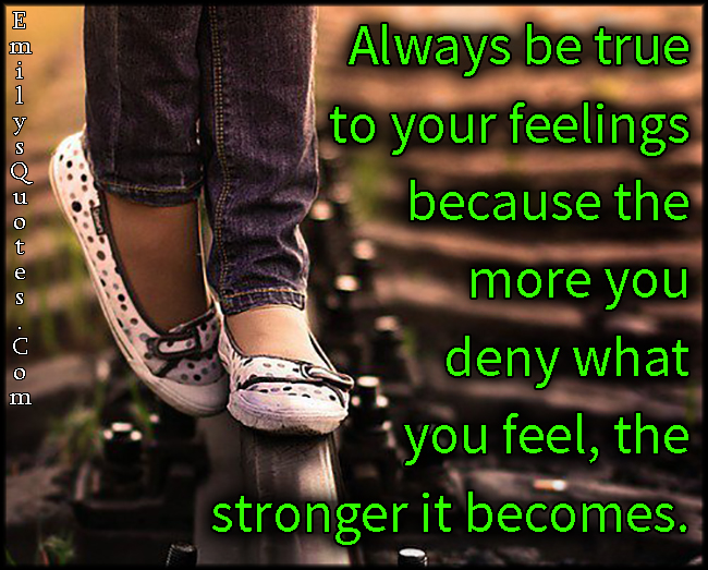 EmilysQuotes.Com - true, feelings, deny, strong, advice, unknown