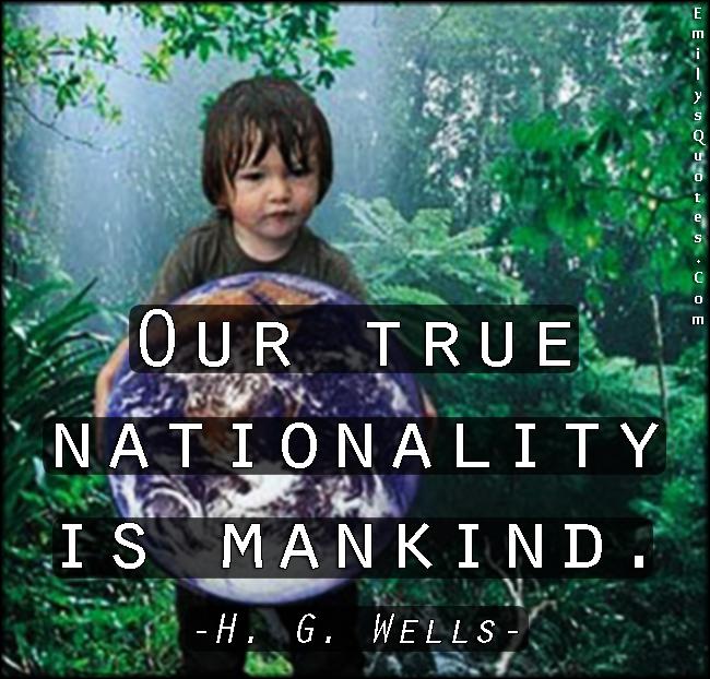 Our True Nationality Is Mankind Popular Inspirational