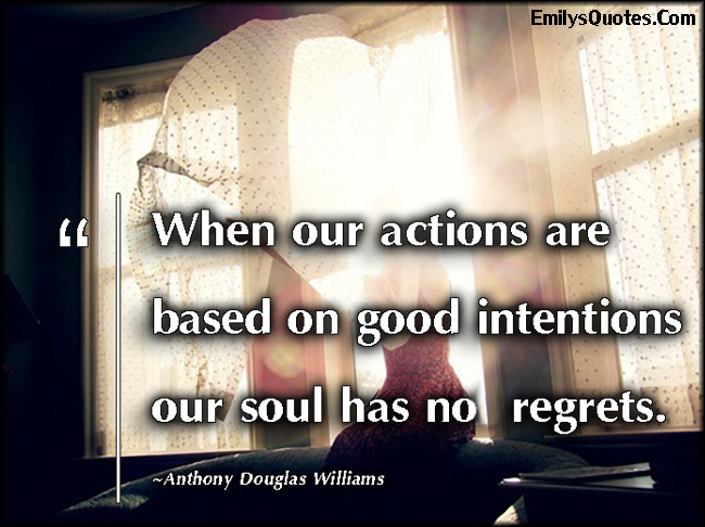 EmilysQuotes.Com - understanding, being a good person, kindness, feelings, good intentions, soul, regrets, experience, Anthony Douglas Williams