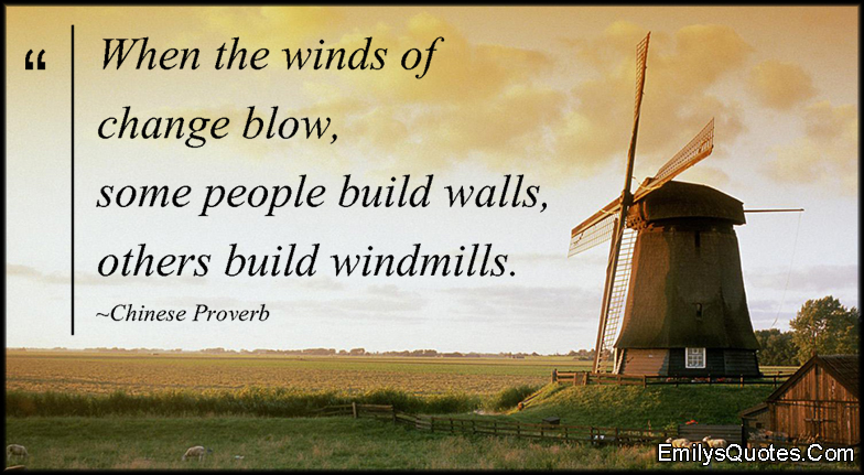 EmilysQuotes.Com - wind, change, people, walls, windmills, wisdom, intelligent, attitude, amazing, Chinese Proverb