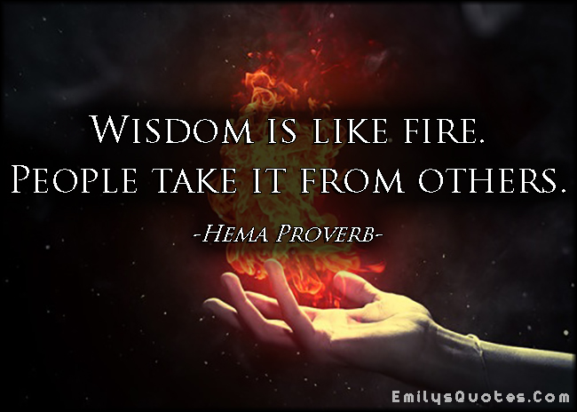 EmilysQuotes.Com - wisdom, fire, people, taking, African proverb, Hema Proverb