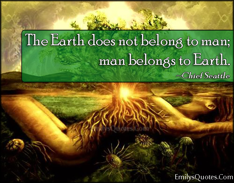 EmilysQuotes.Com - wisdom, life, nature, Earth, belong, people, Chief Seattle, Native American Proverb