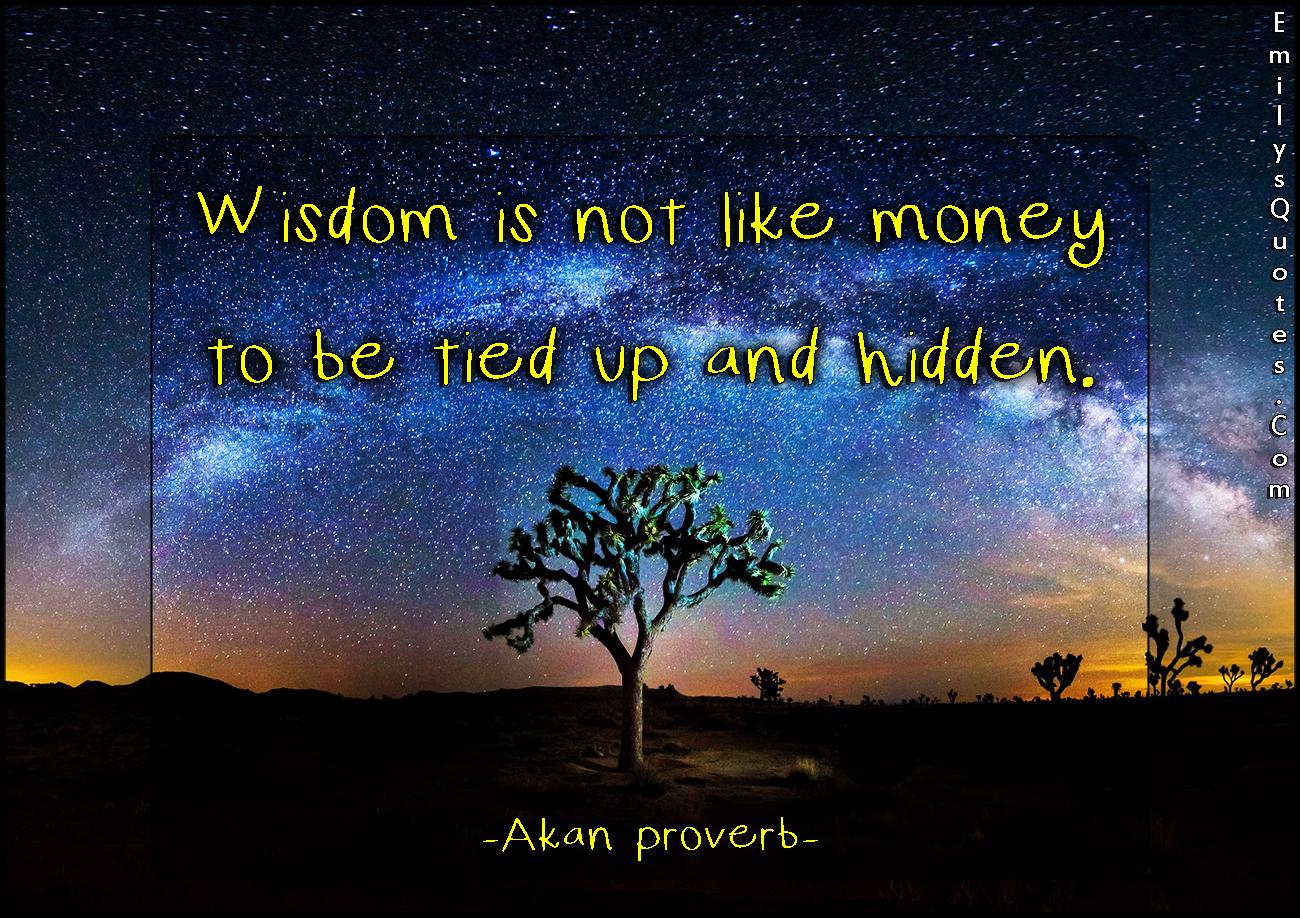 EmilysQuotes.Com - wisdom, money, tied up, hidden, understanding, intelligent, African proverb, Akan proverb