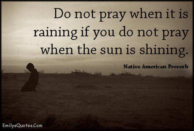 EmilysQuotes.Com - wisdom, pray, thankful, attitude, Native American Proverb