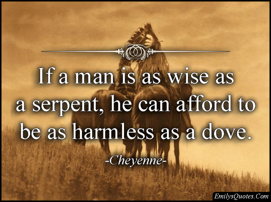 EmilysQuotes.Com - wisdom, serpent, harmless, dove, being a good person, intelligent, Cheyenne, Native American Proverb