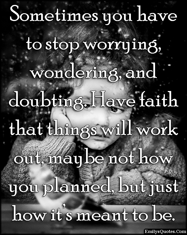 EmilysQuotes.Com - worrying, wondering, doubting, faith, inspirational, positive, encouraging, unknown