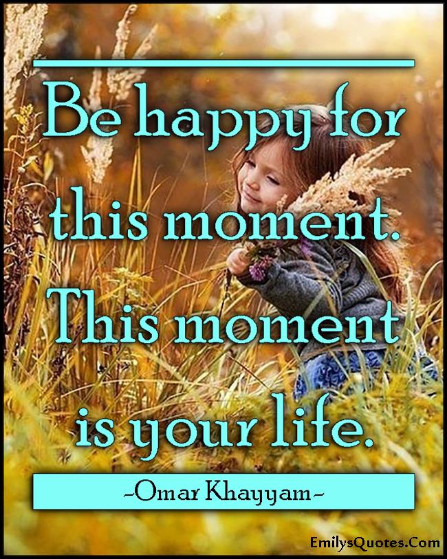 EmilysQuotes.Com -advice, positive, inspirational, happy, this moment, present, life, Omar Khayyam